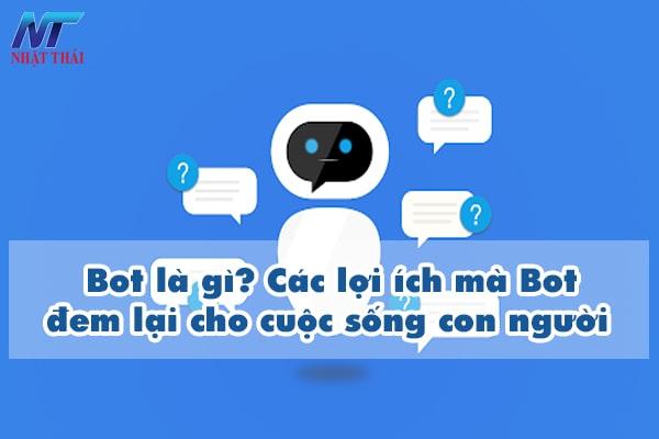 Bot là gì? Các lợi ích mà Bot đem lại cho cuộc sống con người