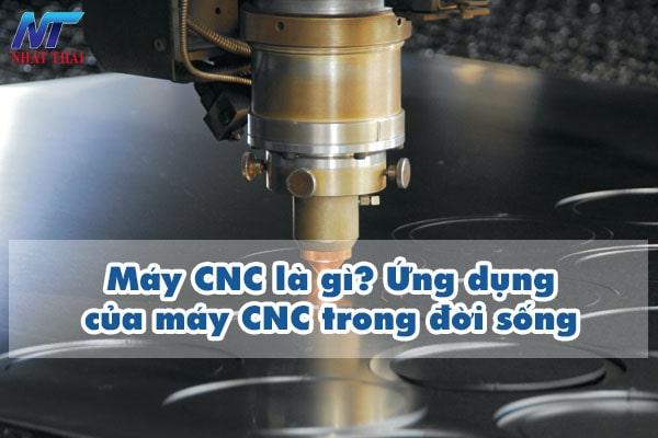 Máy CNC là gì? Ứng dụng của máy CNC trong đời sống